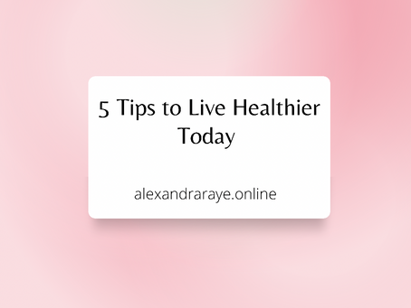 5 Tips to Live Healthier Today