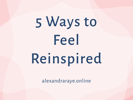 5 Ways to Feel Reinspired