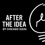 After The Idea Podcast Chicago Ideas Log