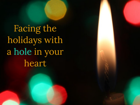 Facing the Holidays with a Hole in Your Heart