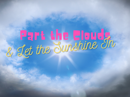 Part the Clouds and Let the Sunshine In