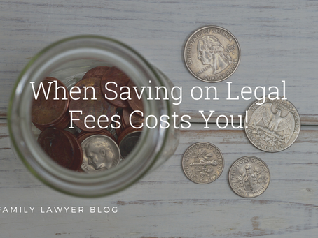 When Saving On Legal Fees Costs You!