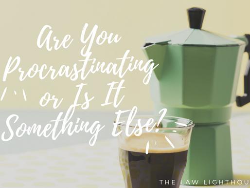 Is it Procrastination or Something Else?