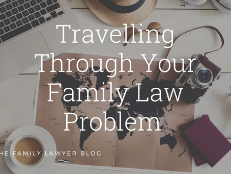 Travelling Through Your Family Law Problem