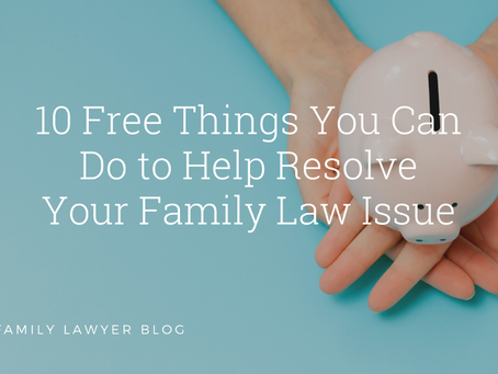 Ten Free Things You Can do To Help Resolve Your Family Law Issue