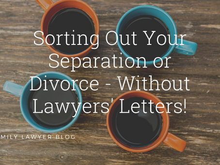 Sorting Out Your Separation or Divorce Without Lawyers' Letters!