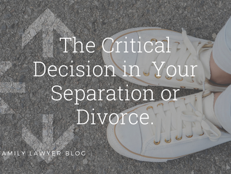 The Critical Decision in Your Separation or Divorce