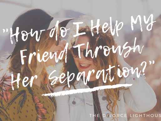 How Do I Support My Friend Through Her Separation?