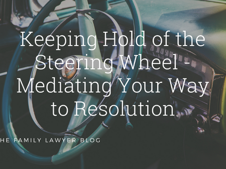 Keeping Hold of the Steering Wheel - Mediating Your Way to Resolution