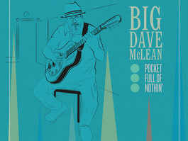 Canadian Blues Legend & Order of Canada Appointee Big Dave McLean to Release Pocket Full Of Noth