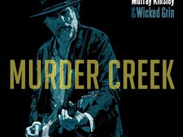 Murray Kinsley & Wicked Grin Release Murder Creek