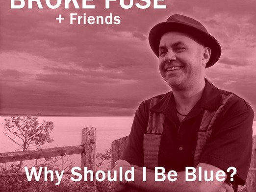 Canadian Blues & Roots Artist Broke Fuse To Release Why Should I Be Blue?