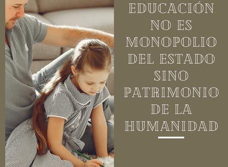La educación no es un monopolio del Estado sino un patrimonio de la Humanidad