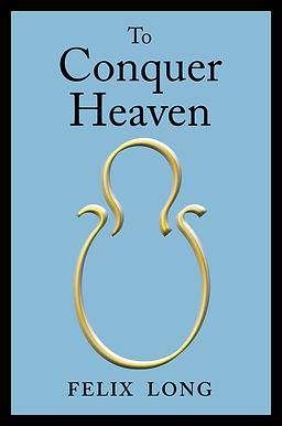 TO CONQUER HEAVEN - FELIX LONG - cover.j
