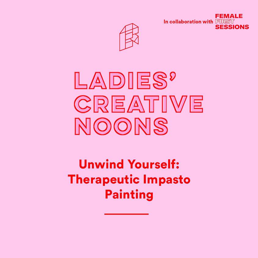 Ladies' Creative Noons - Unwind Yourself: Therapeutic Impasto Painting