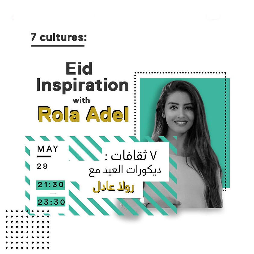7 Cultures: Eid Inspirations with Rola Adel