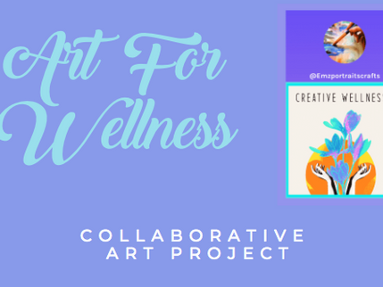 Art For Wellness - Collaborative Project *Coming Soon*
