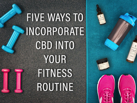Five ways to incorporate CBD into your workout and wellness routines
