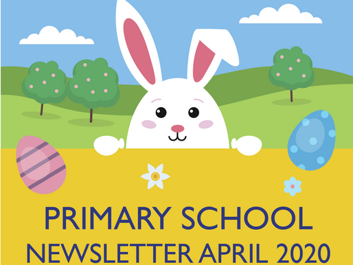 PRIMARY SCHOOL NEWSLETTER - APRIL 2020