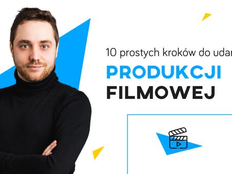 10 prostych kroków do udanej produkcji filmowej.