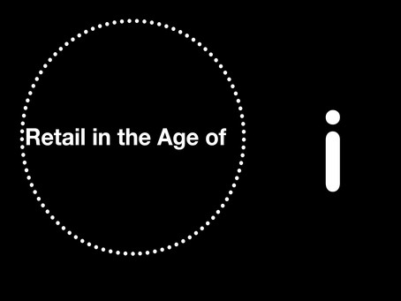 Heading Into Retail in the Age of 'I'