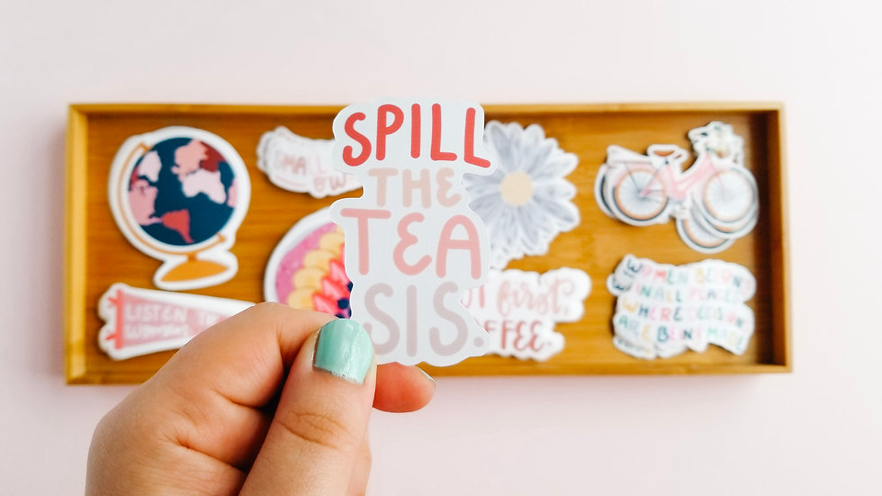 Spill The Tea Sis - Quote Sticker