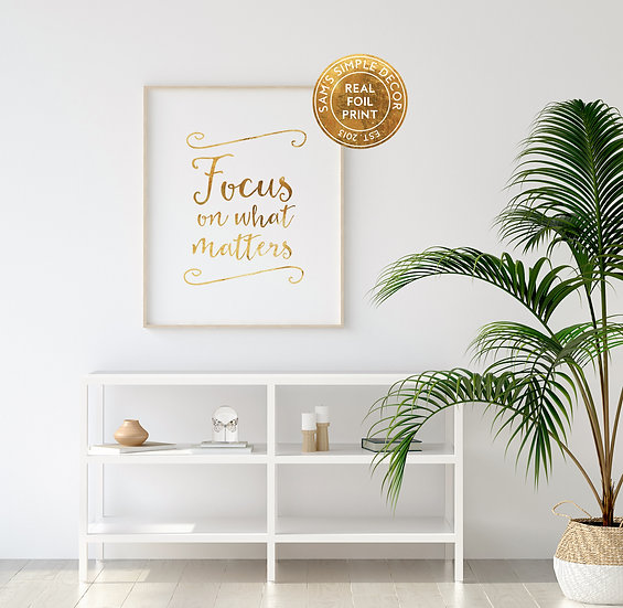 Focus on What Matters - Real Foil Print