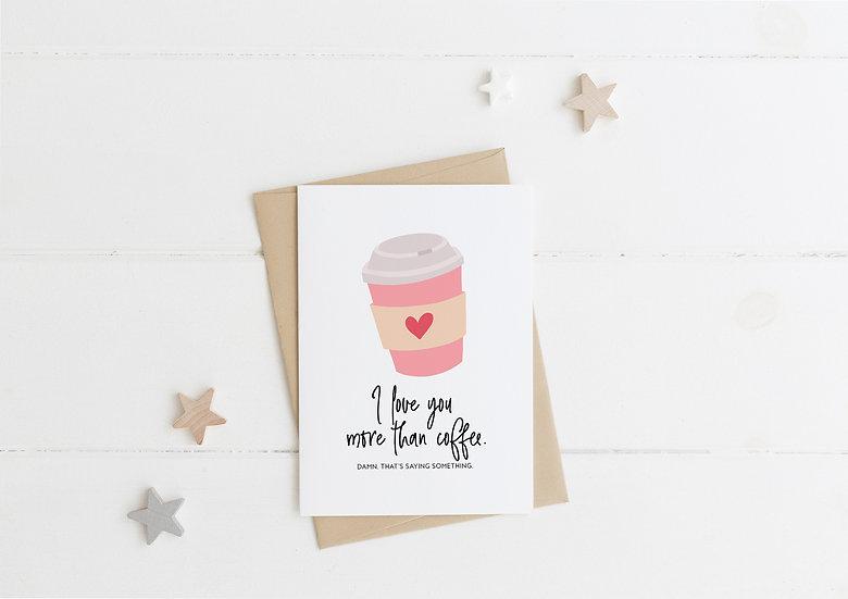 I Love You More Than Coffee - Greeting Card