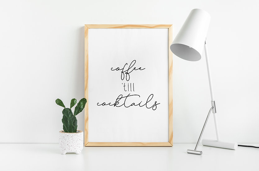 Coffee 'till Cocktails - Funny Coffee Bar Quote Print