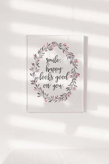Smile, Happy Looks Good On You Digital Print
