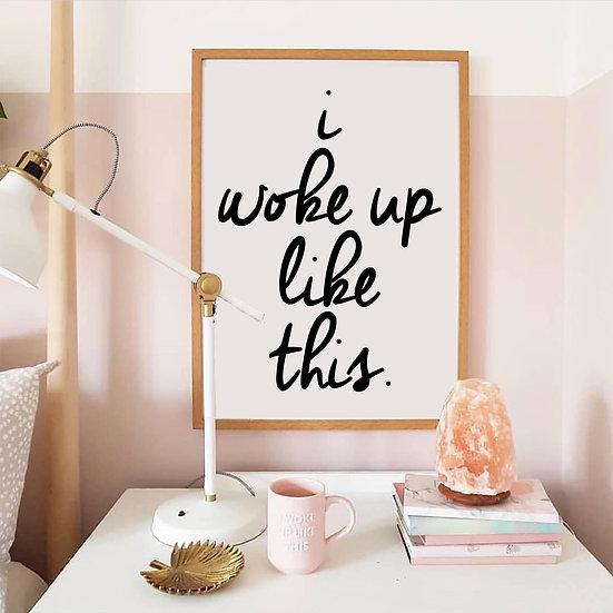 I Woke up Like This Digital Print