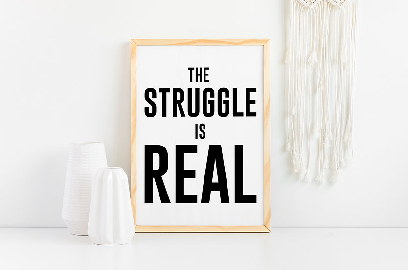 The Struggle is Real - Funny Home Decor Art Print