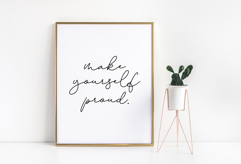 Make Yourself Proud - Motivational Home Office Wall Art Print