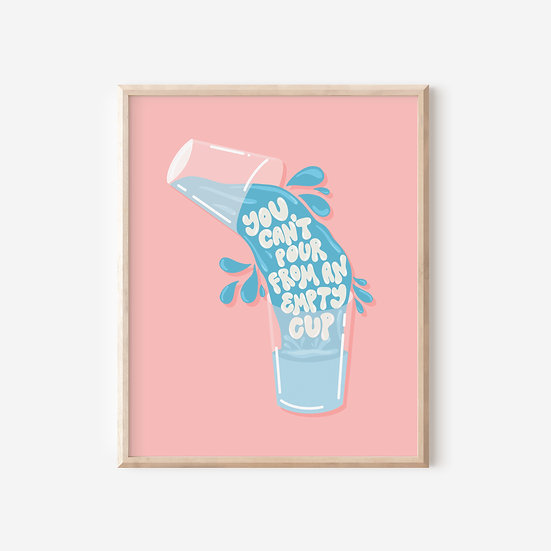 You Can't Pour From An Empty Cup Art Print
