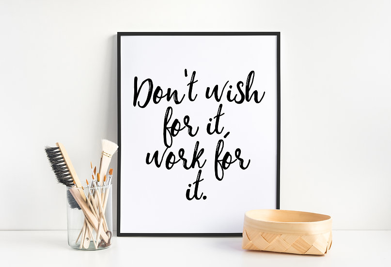 Don't Wish for it, Work for it - Inspirational Modern Home Decor Print