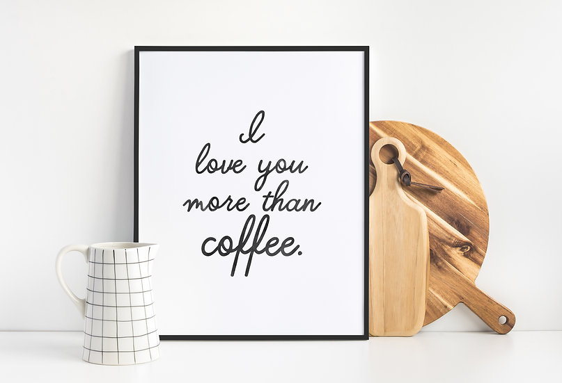 Love You More Than Coffee - Cute and Modern Coffee Quote Print
