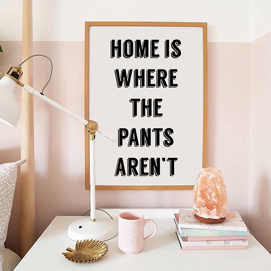 Home is Where the Pants Aren't Digital Print