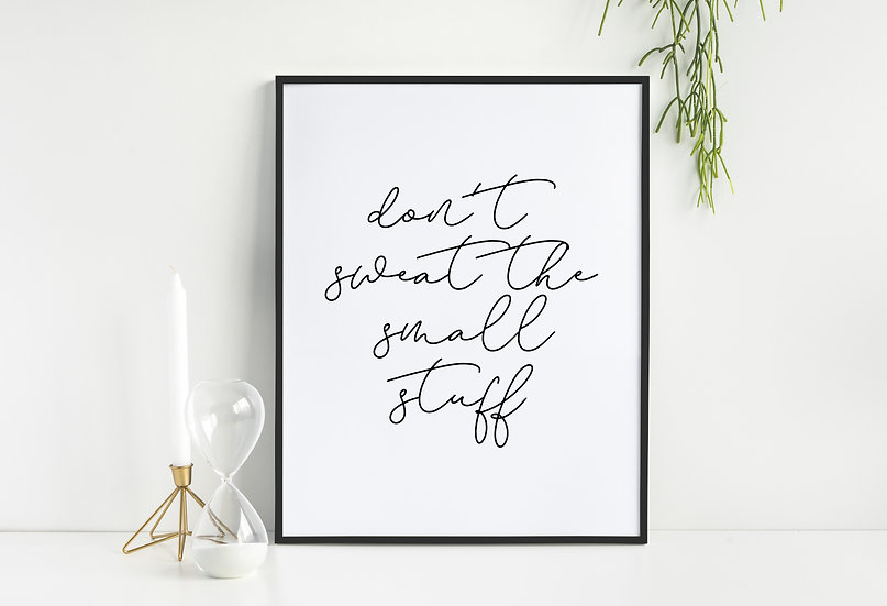 Don't Sweat the Small Stuff - Inspirational Home Office Wall Art Quote Print