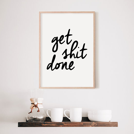 Get Shit Done Digital Print