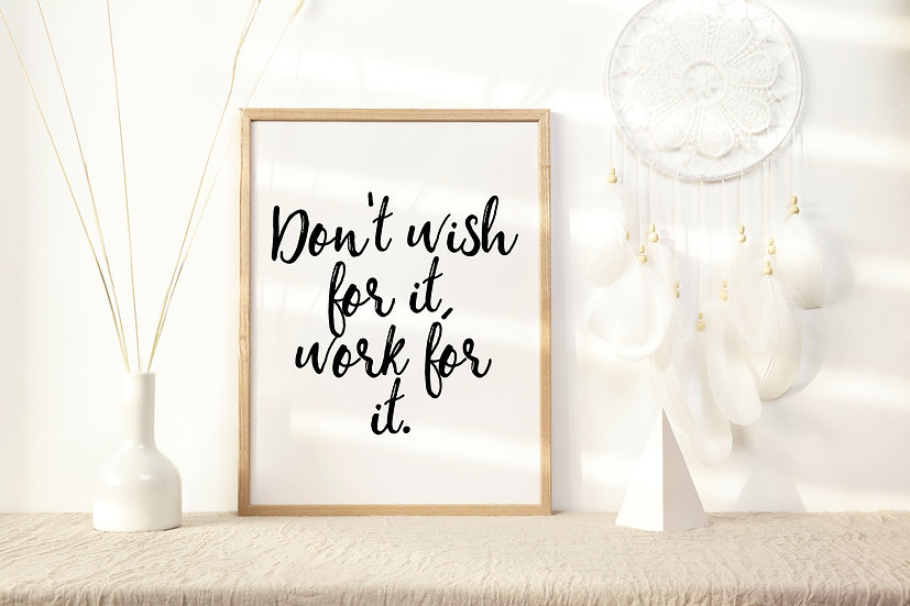 Don't Wish for it Work For it Digital Print
