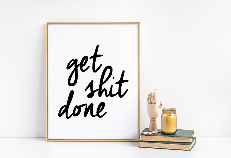Get Shit Done - Modern and Inspirational Quote Print