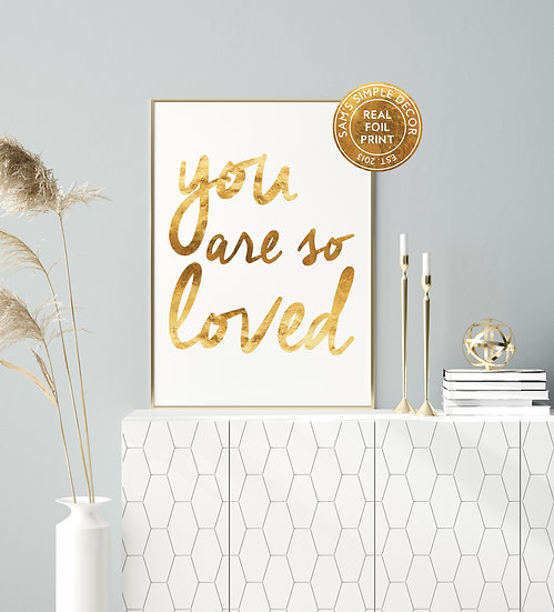 You Are So Loved - Real Foil Print