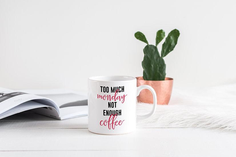 Too Much Monday, Not Enough Coffee - 11oz Ceramic Coffee Mug