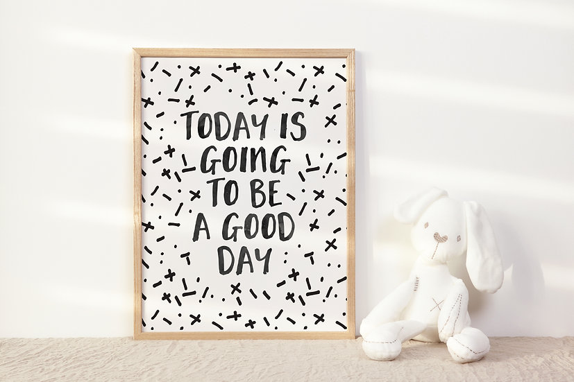 Today is Going to Be a Good Day Digital Print