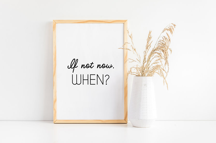 If not now, When? - Minimal Inspirational Black and White Quote Print