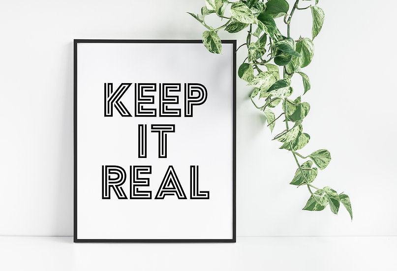 Keep it Real - Inspirational Black and White Typography Decor Print