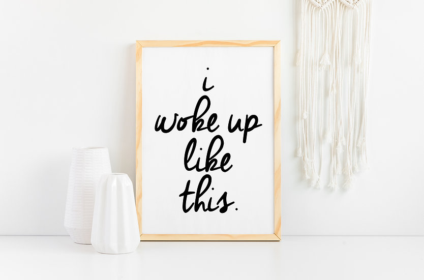 I Woke up Like This - Funny and Sassy Bedroom and Dorm Room Quote Print