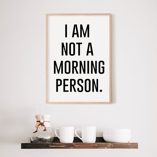 I am Not a Morning Person Digital Print