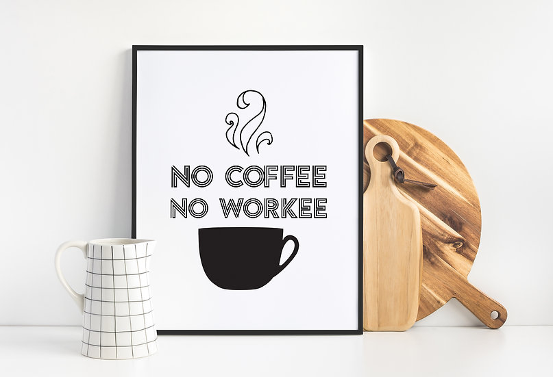 No Coffee, No Workee - Funny Black and White Coffee Quote Coffee Bar Print