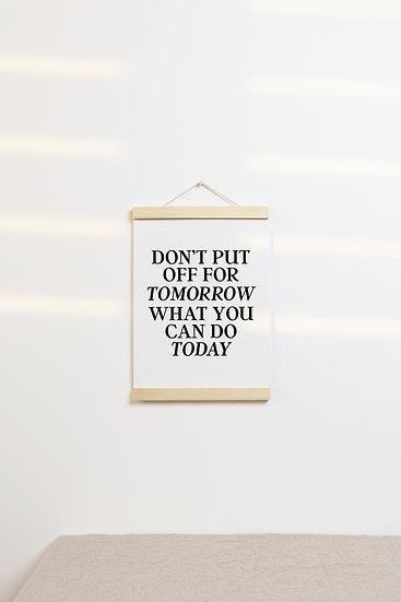 Don't Put Off For Tomorrow Digital Print